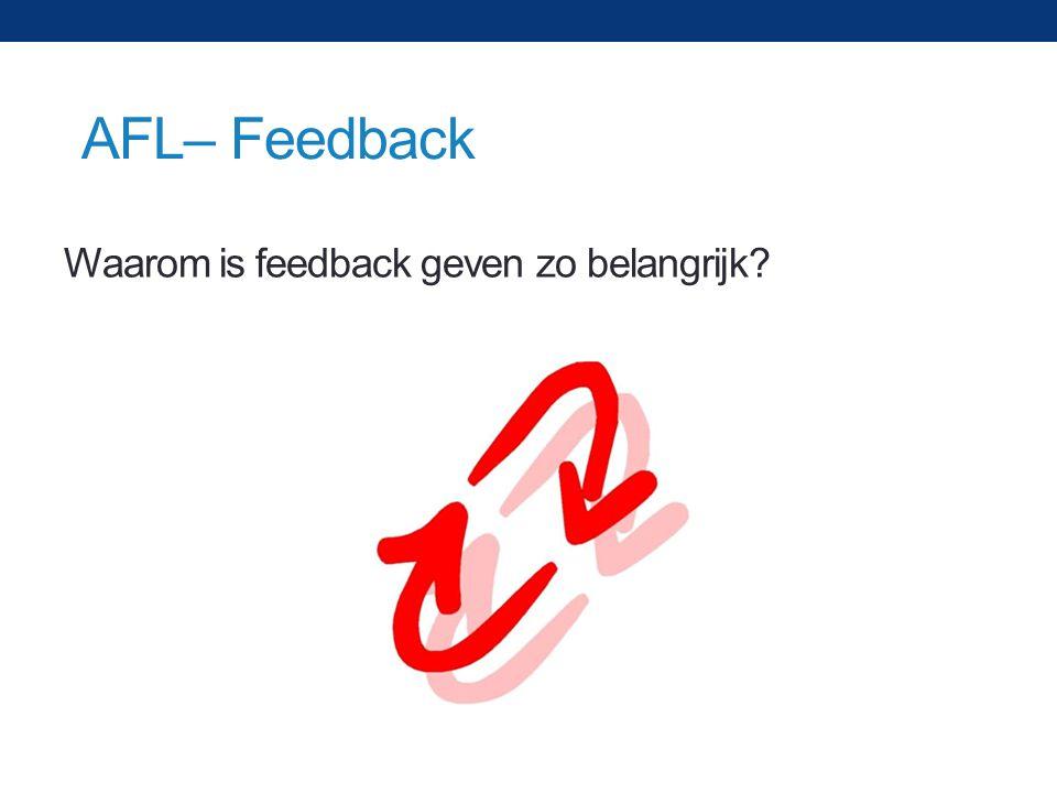 Waarom is feedback geven zo belangrijk? AFL– Feedback