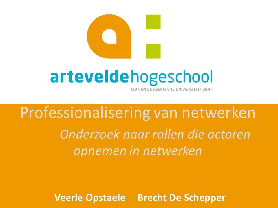 Veerle Opstaele Brecht De Schepper Professionalisering van netwerken Onderzoek naar rollen die actoren opnemen in netwerken