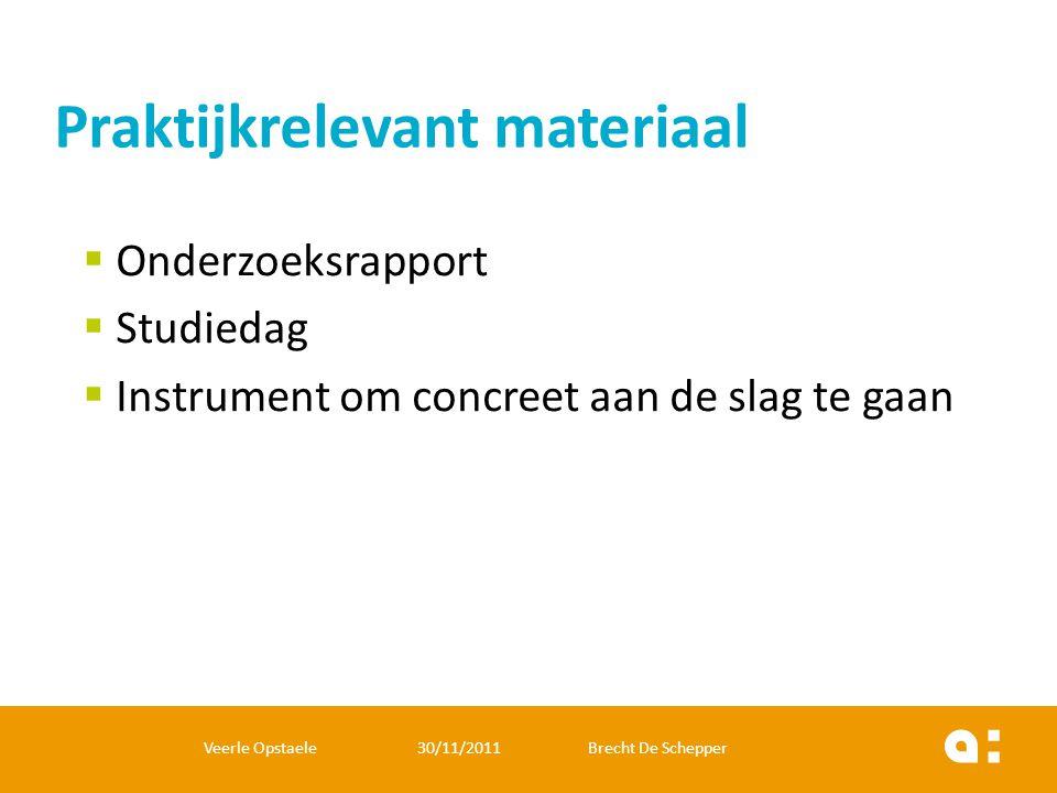  Onderzoeksrapport  Studiedag  Instrument om concreet aan de slag te gaan Praktijkrelevant materiaal Veerle Opstaele 30/11/2011 Brecht De Schepper