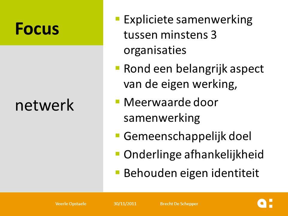 Focus  Expliciete samenwerking tussen minstens 3 organisaties  Rond een belangrijk aspect van de eigen werking,  Meerwaarde door samenwerking  Gem