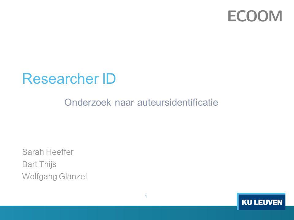 Researcher ID Onderzoek naar auteursidentificatie Sarah Heeffer Bart Thijs Wolfgang Glänzel 1