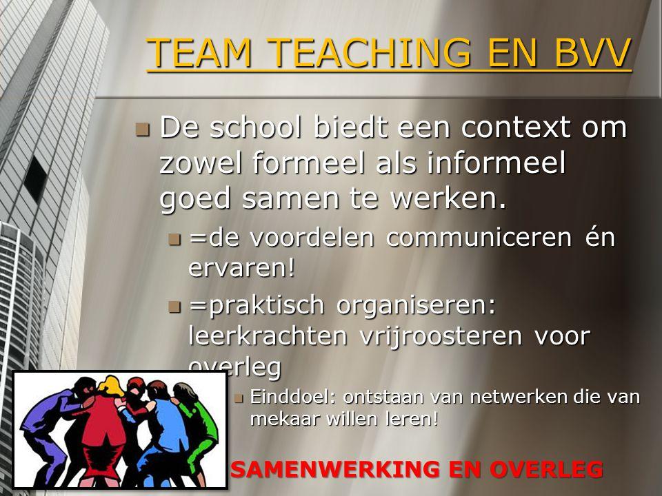 TEAM TEACHING EN BVV De school biedt een context om zowel formeel als informeel goed samen te werken. De school biedt een context om zowel formeel als