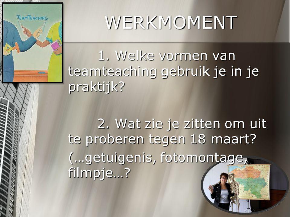 WERKMOMENT 1. Welke vormen van teamteaching gebruik je in je praktijk? 2. Wat zie je zitten om uit te proberen tegen 18 maart? (…getuigenis, fotomonta