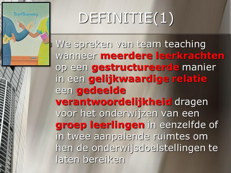 DEFINITIE(1) We spreken van team teaching wanneer meerdere leerkrachten op een gestructureerde manier in een gelijkwaardige relatie een gedeelde veran