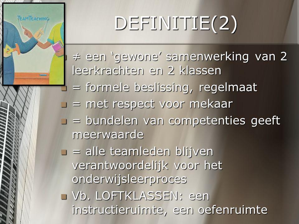 DEFINITIE(2) ≠ een 'gewone' samenwerking van 2 leerkrachten en 2 klassen ≠ een 'gewone' samenwerking van 2 leerkrachten en 2 klassen = formele besliss