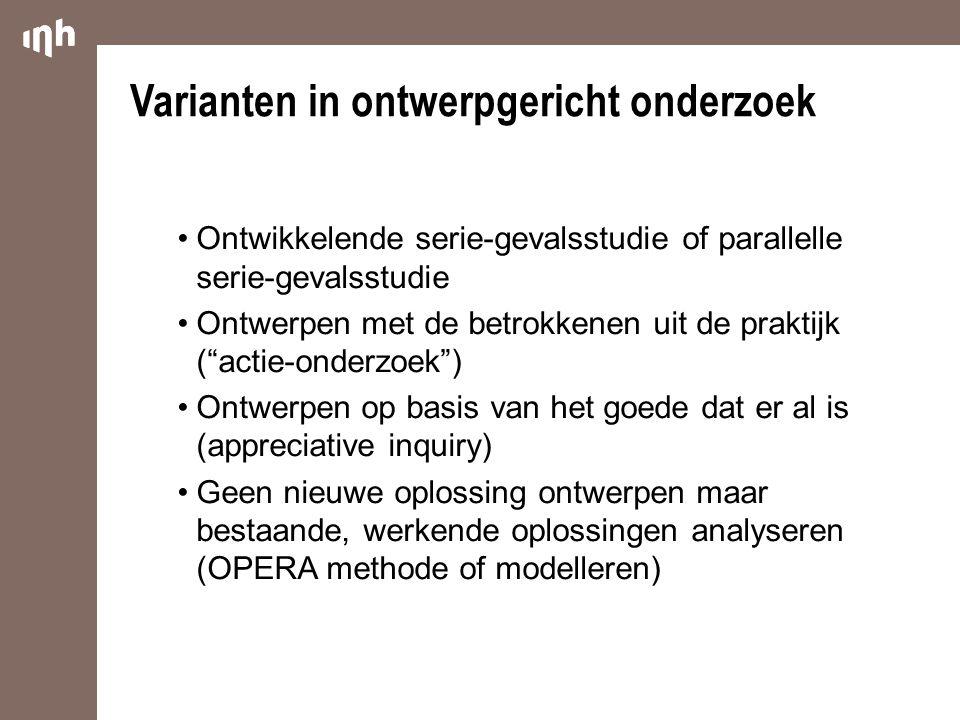 Varianten in ontwerpgericht onderzoek Ontwikkelende serie-gevalsstudie of parallelle serie-gevalsstudie Ontwerpen met de betrokkenen uit de praktijk (