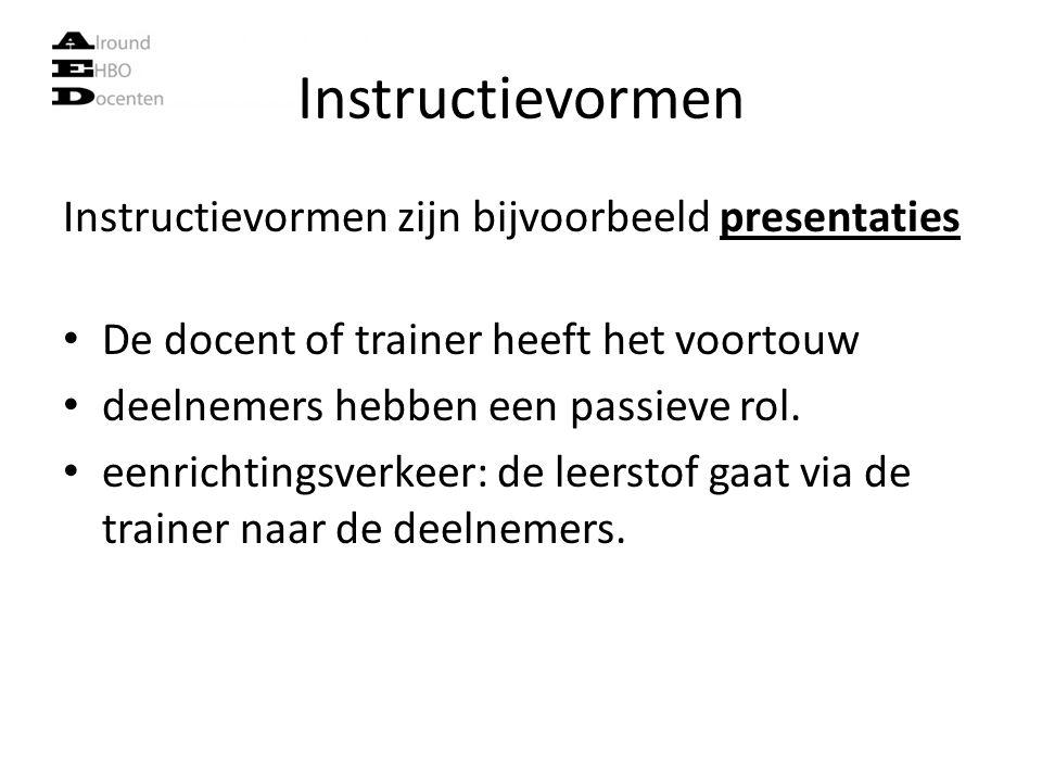 Instructievormen Instructievormen zijn bijvoorbeeld presentaties De docent of trainer heeft het voortouw deelnemers hebben een passieve rol. eenrichti