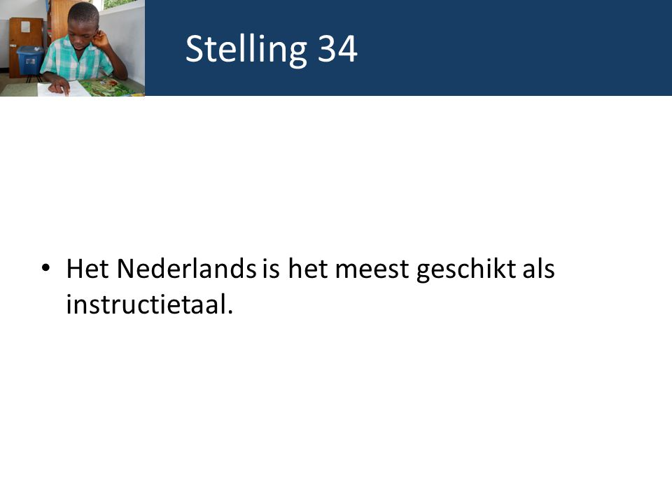 Stelling 34 Het Nederlands is het meest geschikt als instructietaal.