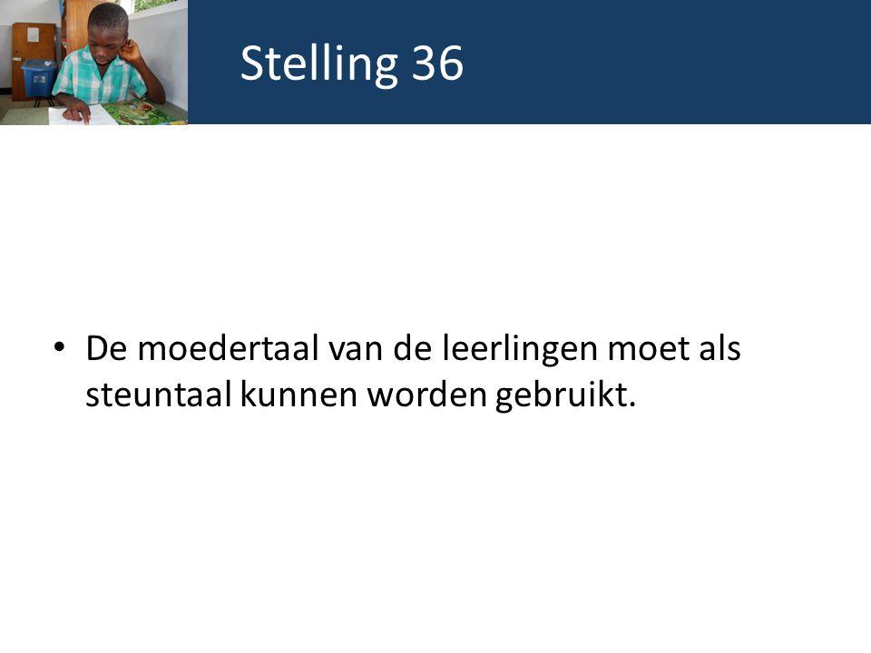 Stelling 36 De moedertaal van de leerlingen moet als steuntaal kunnen worden gebruikt.
