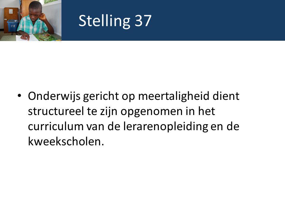 Stelling 37 Onderwijs gericht op meertaligheid dient structureel te zijn opgenomen in het curriculum van de lerarenopleiding en de kweekscholen.