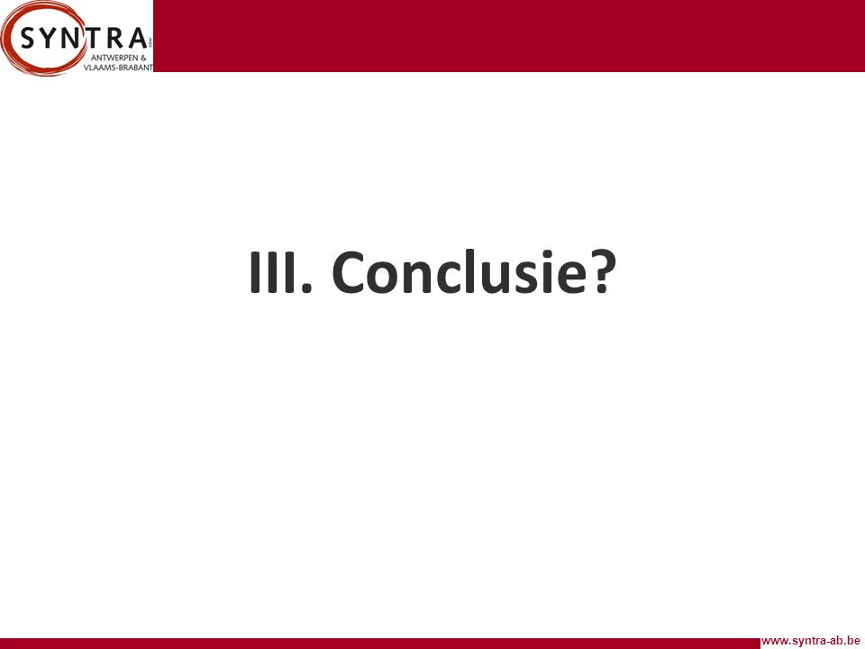 www.syntra-ab.be III. Conclusie?