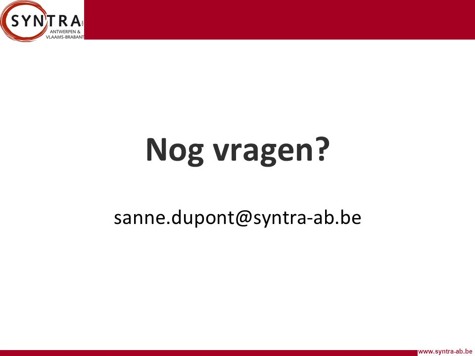 www.syntra-ab.be Nog vragen? sanne.dupont@syntra-ab.be