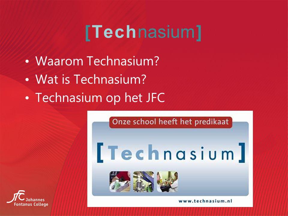 [Technasium] Waarom Technasium? Wat is Technasium? Technasium op het JFC