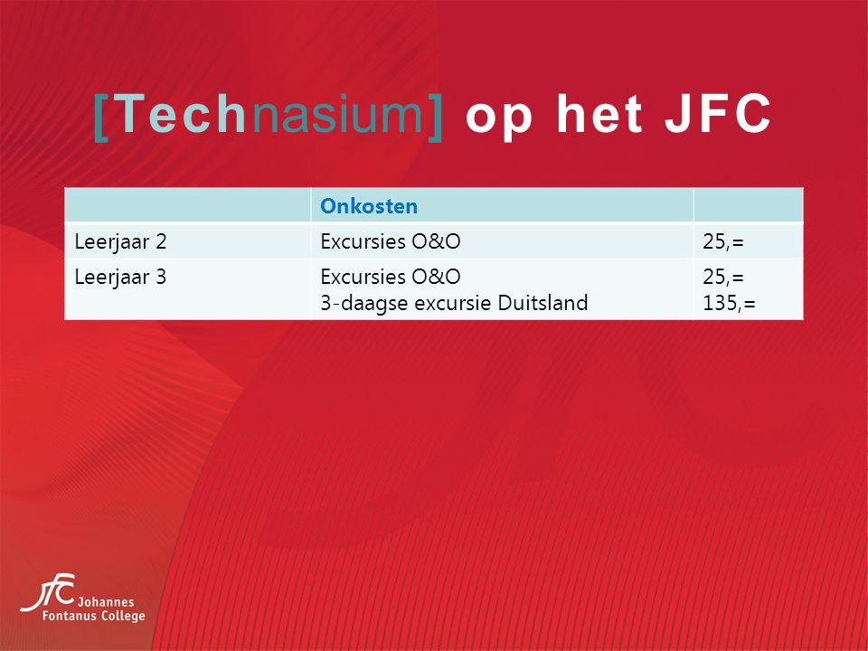 [Technasium] op het JFC Onkosten Leerjaar 2Excursies O&O25,= Leerjaar 3Excursies O&O 3-daagse excursie Duitsland 25,= 135,=