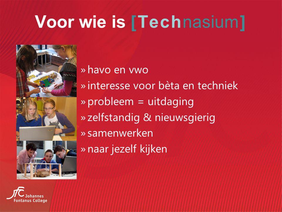 Voor wie is [Technasium] »havo en vwo »interesse voor bèta en techniek »probleem = uitdaging »zelfstandig & nieuwsgierig »samenwerken »naar jezelf kijken