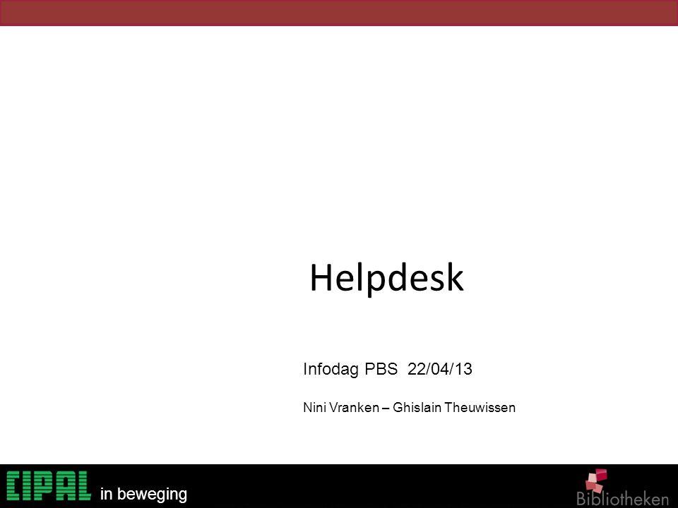 Bibliotheken in beweging Helpdesk Infodag PBS 22/04/13 Nini Vranken – Ghislain Theuwissen