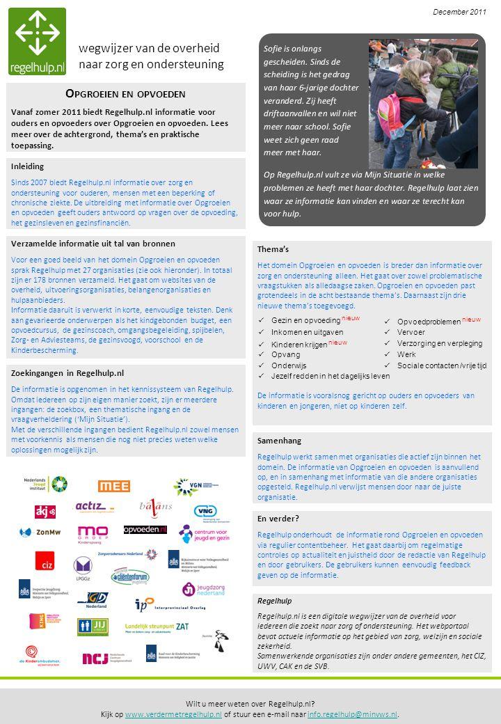 Regelhulp Regelhulp.nl is een digitale wegwijzer van de overheid voor iedereen die zoekt naar zorg of ondersteuning. Het webportaal bevat actuele info
