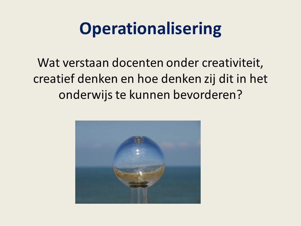 Operationalisering Wat verstaan docenten onder creativiteit, creatief denken en hoe denken zij dit in het onderwijs te kunnen bevorderen?