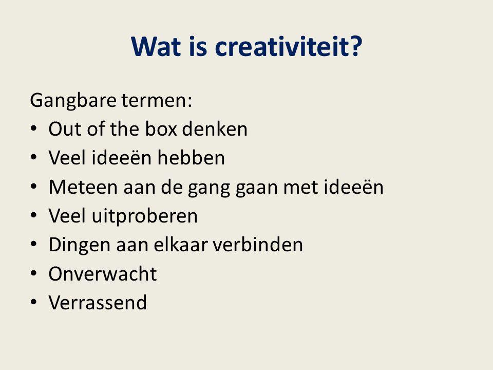 Wat is creativiteit? Gangbare termen: Out of the box denken Veel ideeën hebben Meteen aan de gang gaan met ideeën Veel uitproberen Dingen aan elkaar v