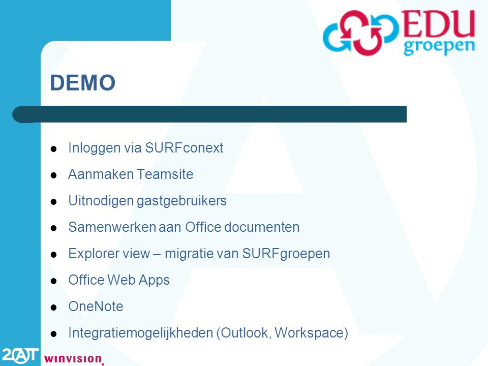 DEMO Inloggen via SURFconext Aanmaken Teamsite Uitnodigen gastgebruikers Samenwerken aan Office documenten Explorer view – migratie van SURFgroepen Office Web Apps OneNote Integratiemogelijkheden (Outlook, Workspace)
