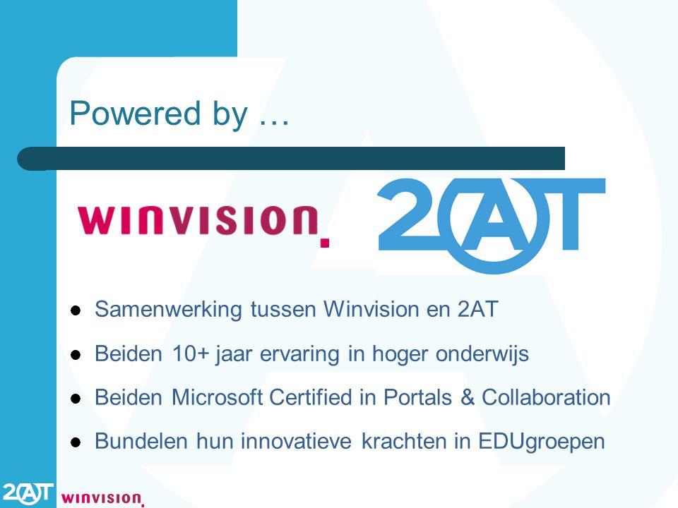 Powered by … Samenwerking tussen Winvision en 2AT Beiden 10+ jaar ervaring in hoger onderwijs Beiden Microsoft Certified in Portals & Collaboration Bundelen hun innovatieve krachten in EDUgroepen