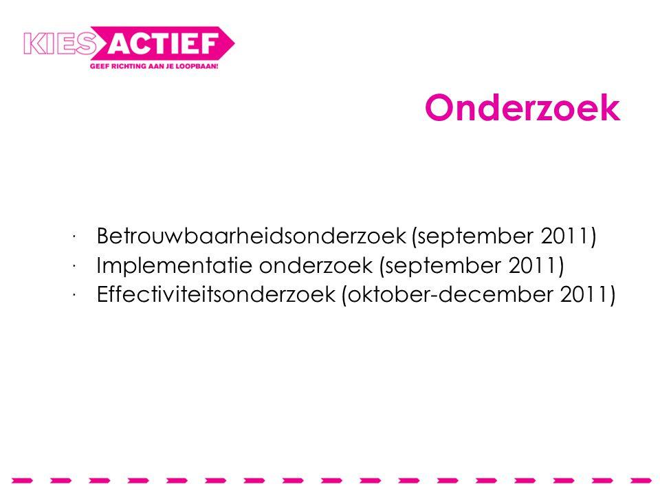Onderzoek  Betrouwbaarheidsonderzoek (september 2011)  Implementatie onderzoek (september 2011)  Effectiviteitsonderzoek (oktober-december 2011)