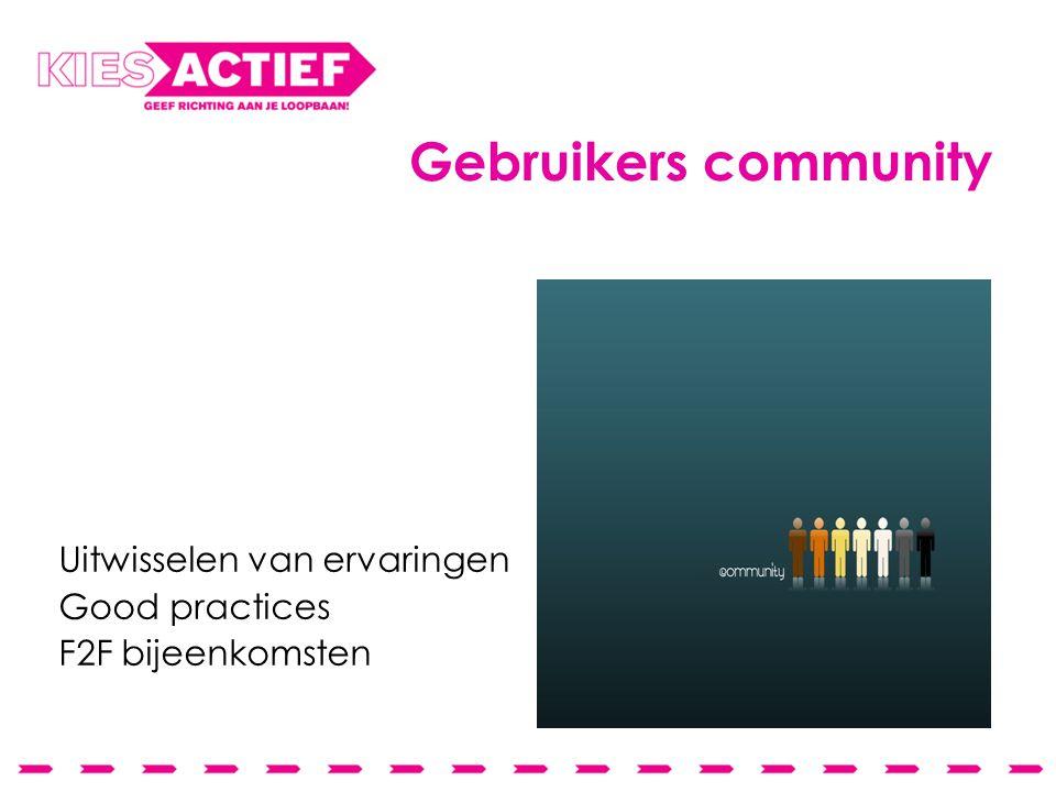 Gebruikers community Uitwisselen van ervaringen Good practices F2F bijeenkomsten