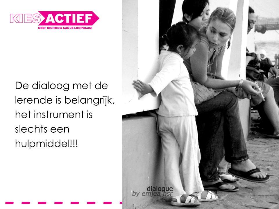 De dialoog met de lerende is belangrijk, het instrument is slechts een hulpmiddel!!!