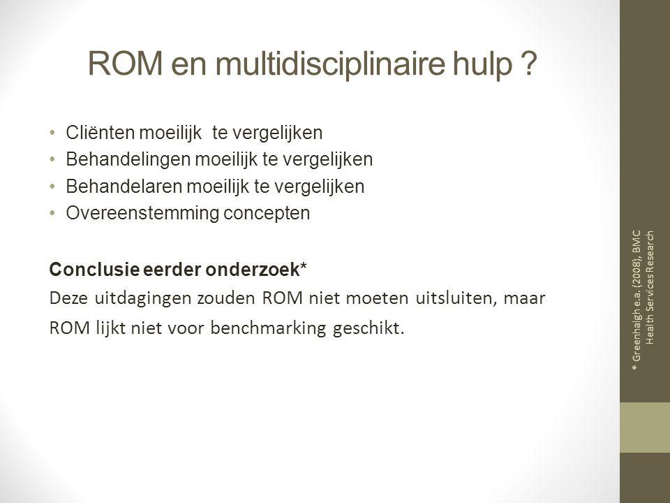 ROM en multidisciplinaire hulp ? Cliënten moeilijk te vergelijken Behandelingen moeilijk te vergelijken Behandelaren moeilijk te vergelijken Overeenst