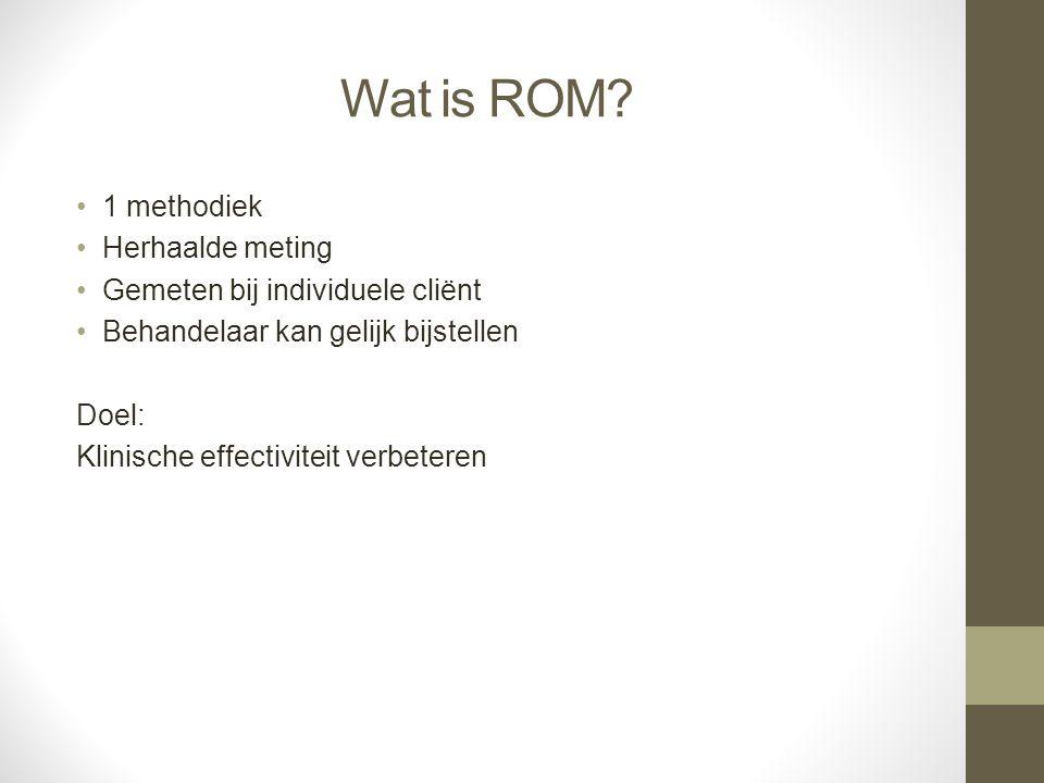 Wat is ROM? 1 methodiek Herhaalde meting Gemeten bij individuele cliënt Behandelaar kan gelijk bijstellen Doel: Klinische effectiviteit verbeteren