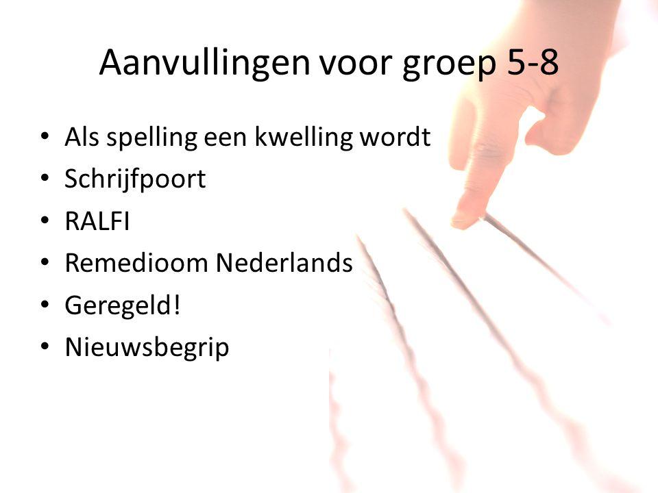 Aanvullingen voor groep 5-8 Als spelling een kwelling wordt Schrijfpoort RALFI Remedioom Nederlands Geregeld! Nieuwsbegrip