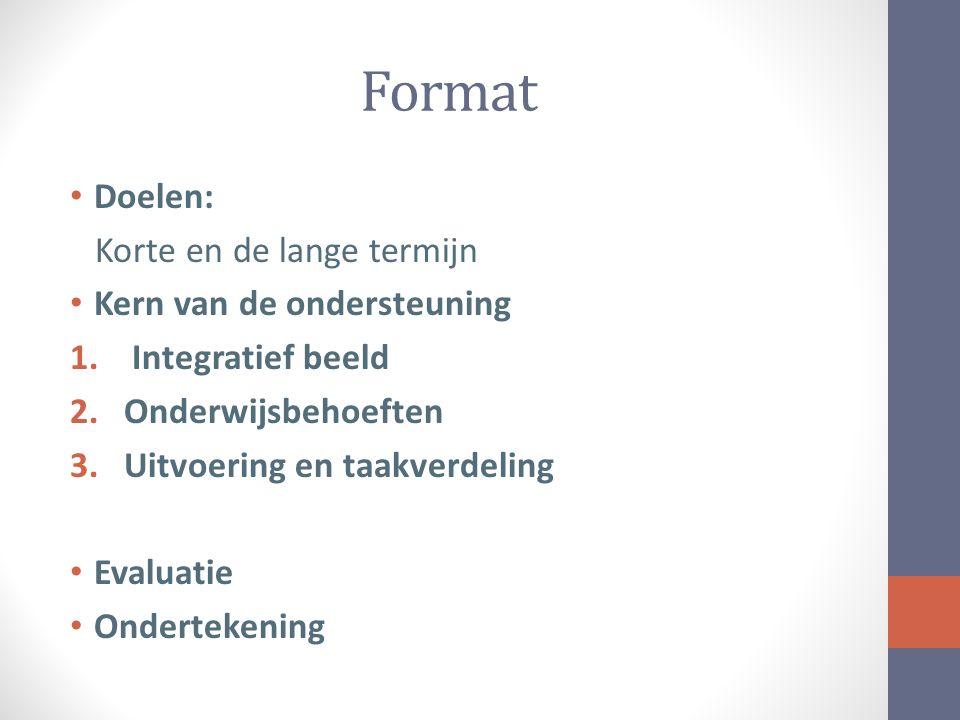 Format Doelen: Korte en de lange termijn Kern van de ondersteuning 1.