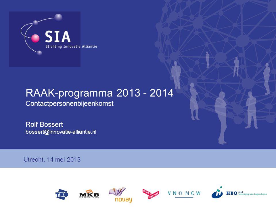 RAAK-programma 2013 - 2014 Contactpersonenbijeenkomst Rolf Bossert bossert@innovatie-alliantie.nl Utrecht, 14 mei 2013