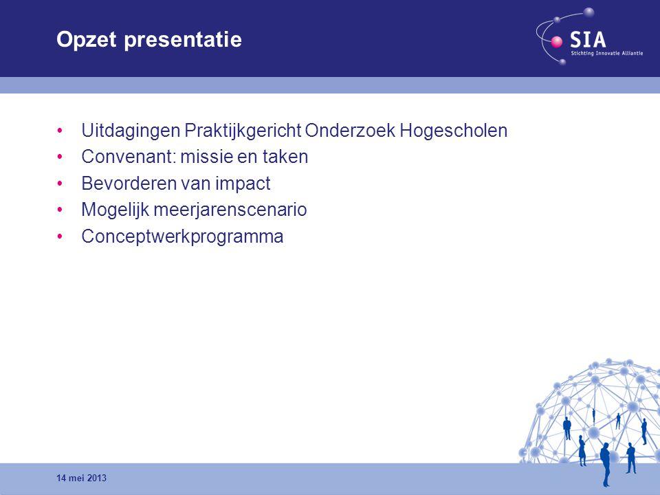 Opzet presentatie Uitdagingen Praktijkgericht Onderzoek Hogescholen Convenant: missie en taken Bevorderen van impact Mogelijk meerjarenscenario Concep