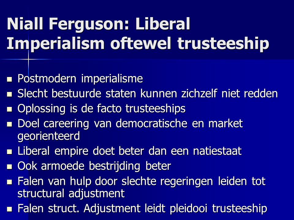 Niall Ferguson: Liberal Imperialism oftewel trusteeship Postmodern imperialisme Postmodern imperialisme Slecht bestuurde staten kunnen zichzelf niet r