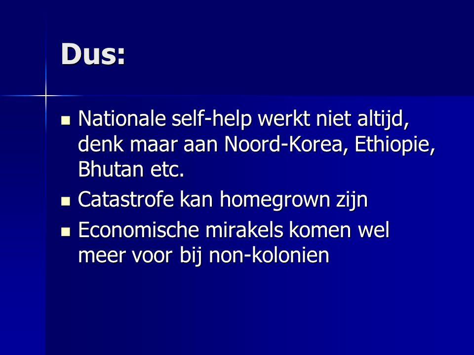 Dus: Nationale self-help werkt niet altijd, denk maar aan Noord-Korea, Ethiopie, Bhutan etc. Nationale self-help werkt niet altijd, denk maar aan Noor