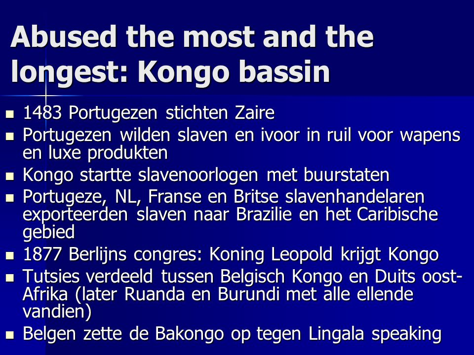Abused the most and the longest: Kongo bassin 1483 Portugezen stichten Zaire 1483 Portugezen stichten Zaire Portugezen wilden slaven en ivoor in ruil