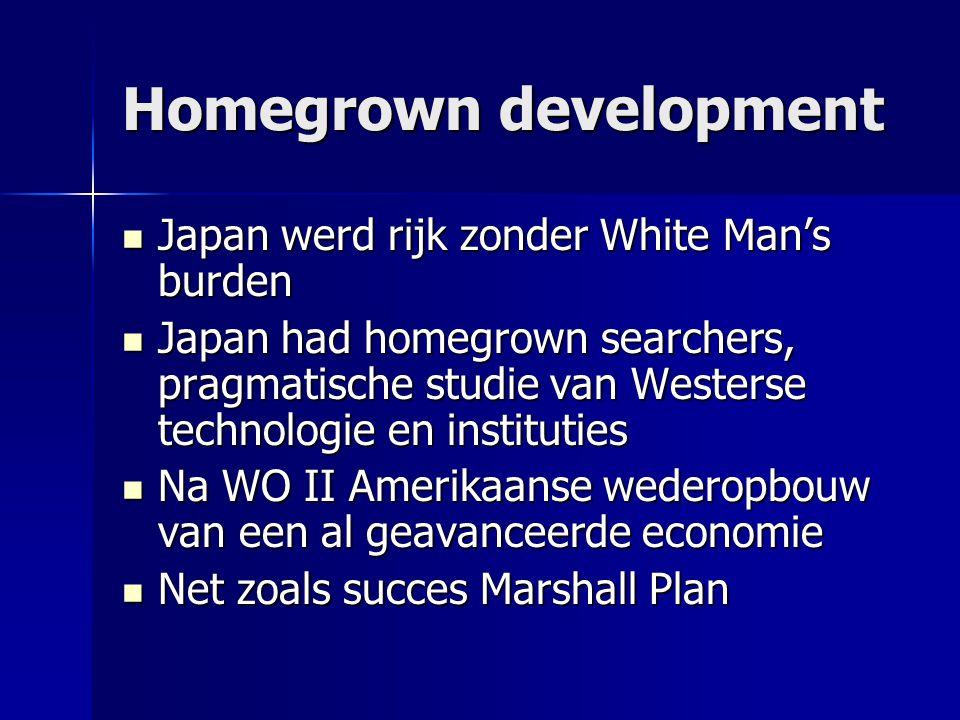 Homegrown development Japan werd rijk zonder White Man's burden Japan werd rijk zonder White Man's burden Japan had homegrown searchers, pragmatische