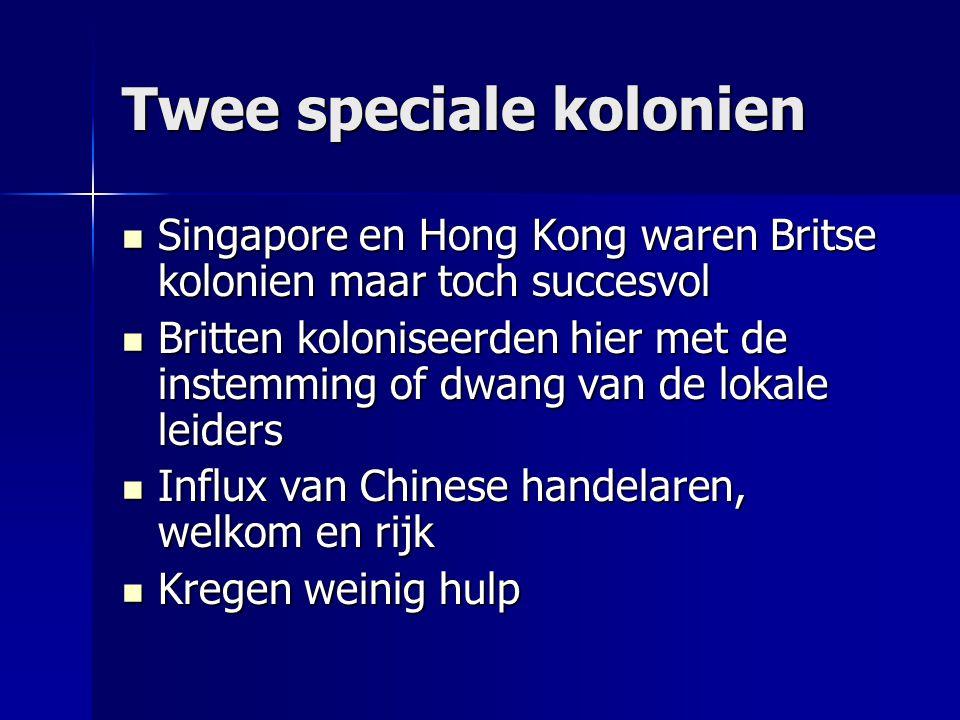Twee speciale kolonien Singapore en Hong Kong waren Britse kolonien maar toch succesvol Singapore en Hong Kong waren Britse kolonien maar toch succesv