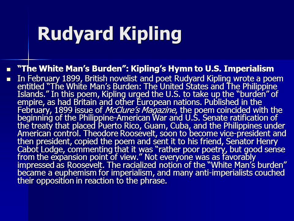 """Rudyard Kipling """"The White Man's Burden"""": Kipling's Hymn to U.S. Imperialism """"The White Man's Burden"""": Kipling's Hymn to U.S. Imperialism In February"""