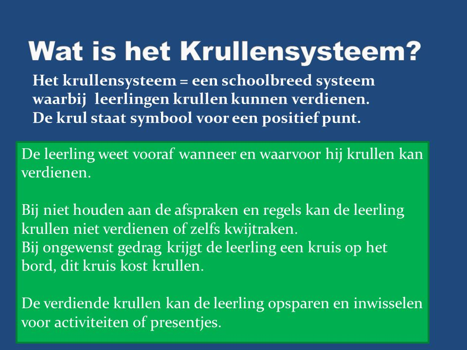 Het krullensysteem = een schoolbreed systeem waarbij leerlingen krullen kunnen verdienen. De krul staat symbool voor een positief punt. De leerling we