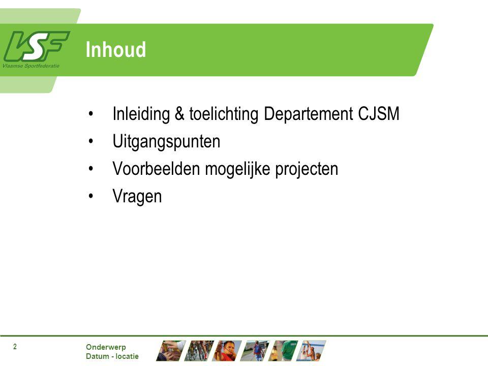 Onderwerp Datum - locatie 2 Inhoud Inleiding & toelichting Departement CJSM Uitgangspunten Voorbeelden mogelijke projecten Vragen