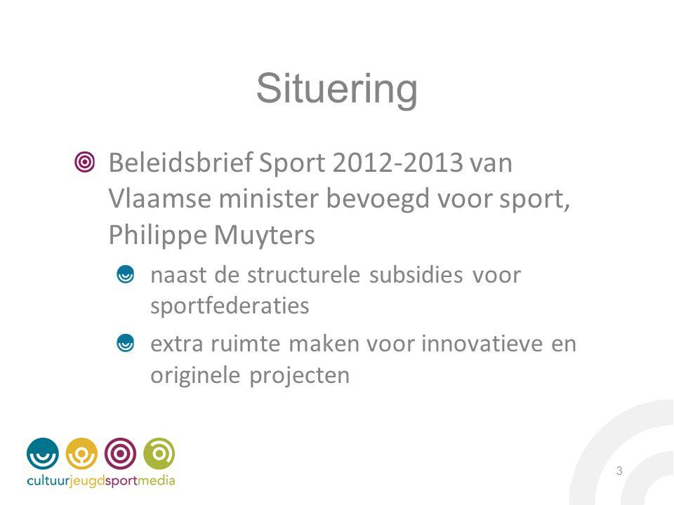 3 Situering Beleidsbrief Sport 2012-2013 van Vlaamse minister bevoegd voor sport, Philippe Muyters naast de structurele subsidies voor sportfederaties extra ruimte maken voor innovatieve en originele projecten