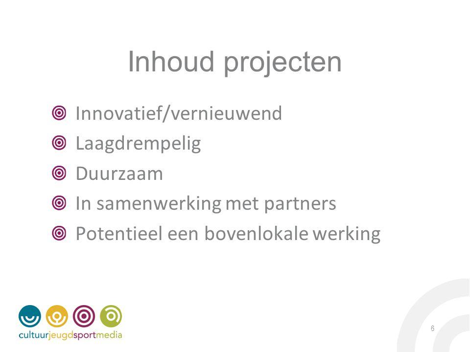 Inhoud projecten Innovatief/vernieuwend Laagdrempelig Duurzaam In samenwerking met partners Potentieel een bovenlokale werking 6
