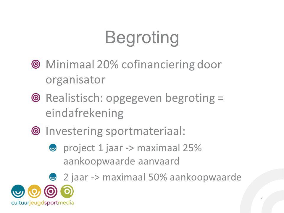 Begroting Minimaal 20% cofinanciering door organisator Realistisch: opgegeven begroting = eindafrekening Investering sportmateriaal: project 1 jaar -> maximaal 25% aankoopwaarde aanvaard 2 jaar -> maximaal 50% aankoopwaarde 7