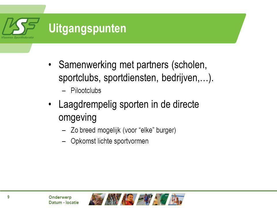 Onderwerp Datum - locatie 9 Uitgangspunten Samenwerking met partners (scholen, sportclubs, sportdiensten, bedrijven,…).