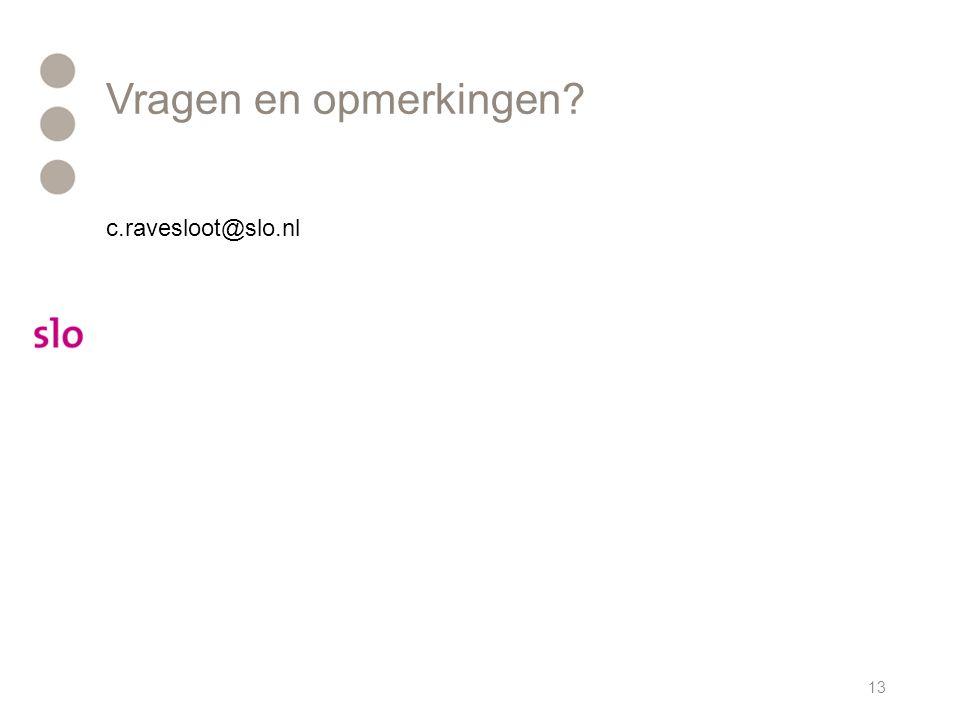 Vragen en opmerkingen? c.ravesloot@slo.nl 13