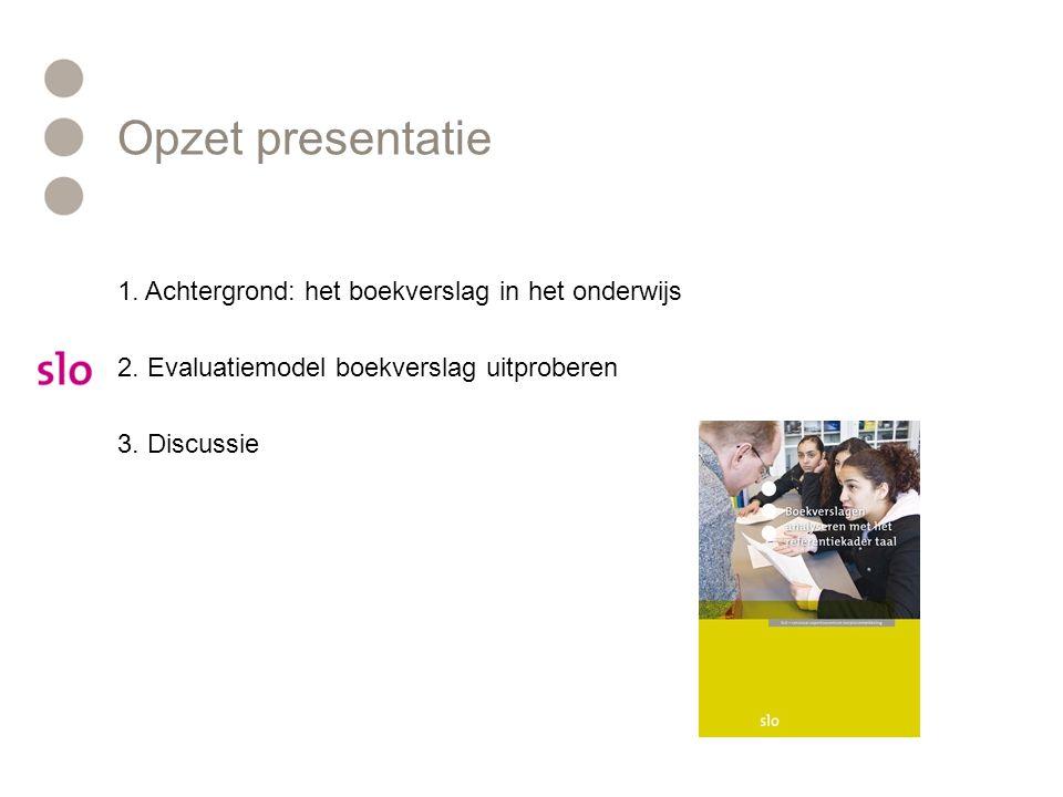 Opzet presentatie 1.Achtergrond: het boekverslag in het onderwijs 2.