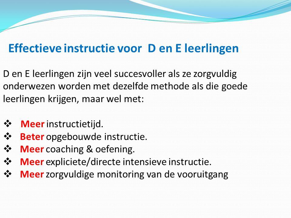 D en E leerlingen zijn veel succesvoller als ze zorgvuldig onderwezen worden met dezelfde methode als die goede leerlingen krijgen, maar wel met:  Me
