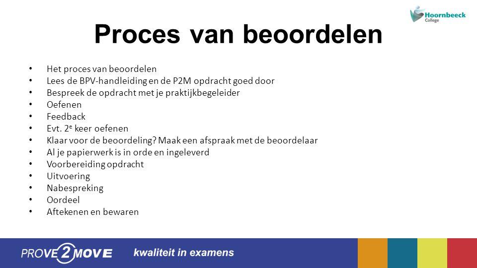 Proces van beoordelen Het proces van beoordelen Lees de BPV-handleiding en de P2M opdracht goed door Bespreek de opdracht met je praktijkbegeleider Oefenen Feedback Evt.